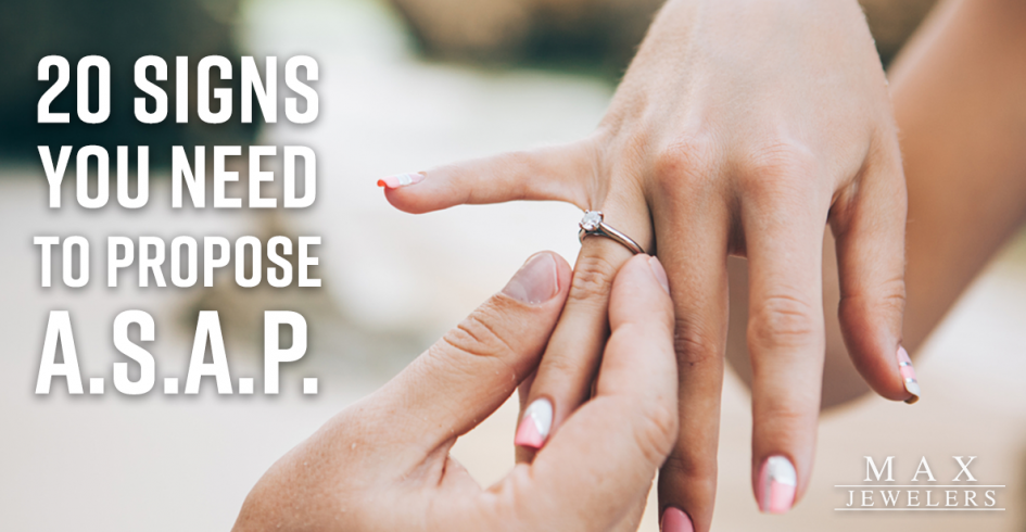 20 Signs You Need To Propose ASAP